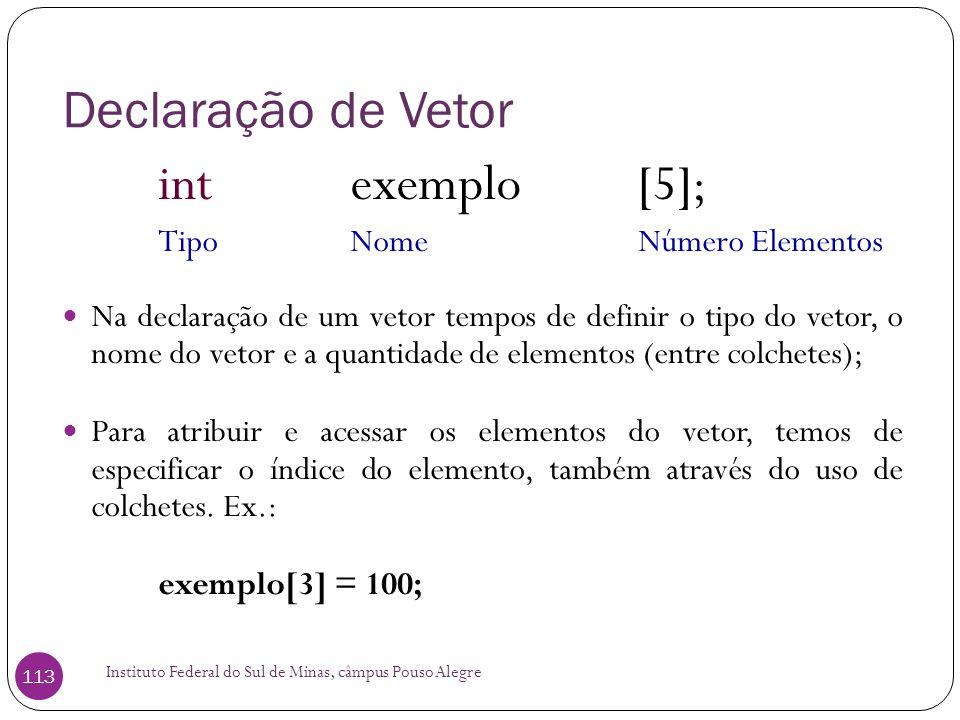 int exemplo [5]; Declaração de Vetor Tipo Nome Número Elementos